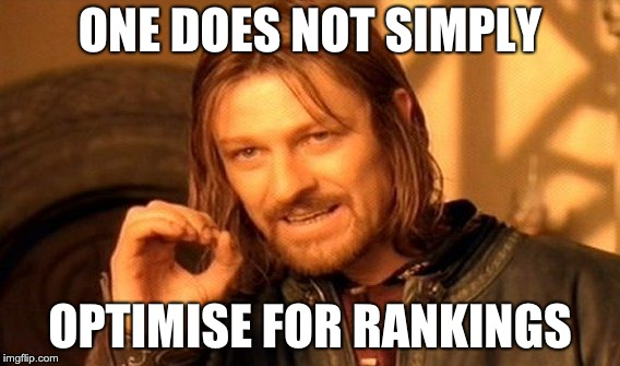 One Does Not Simply Optimise For Rankings